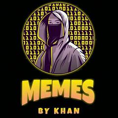 Memes By Khan