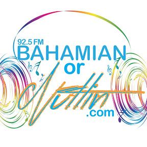 Bahamian Or Nuttin!