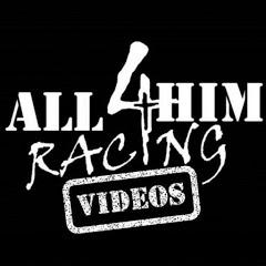 All4HimRacingVideos