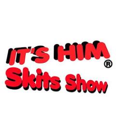 It's Him _ skits