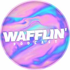 WAFFLIN' Podcast