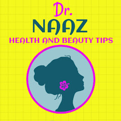 Dr. Naaz health and beauty tips