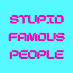 Stupid Famous People