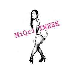 MiQri _TWERK