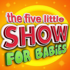 The Five Little Show For Babies - Kids Songs