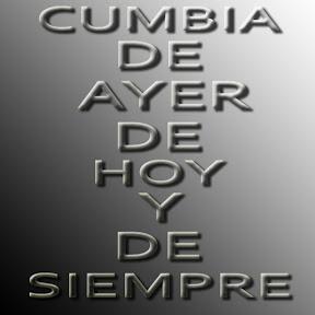 CUMBIAS DE AYER DE HOY Y DE SIEMPRE